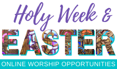 Holy Week & Easter Worship Opportunities